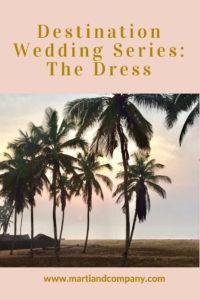 Detination Wedding Series: The Dress