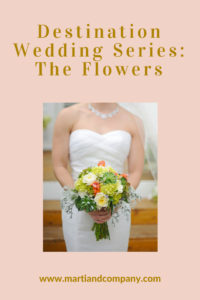 Destination Wedding Series - The Flowers