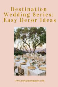 Destination Wedding Series - Easy Decor Ideas